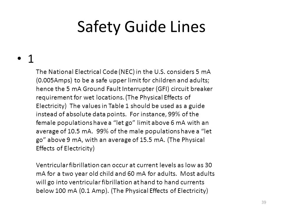 Safety Guide Lines 1 The National Electrical Code (NEC) in the U.S. considers 5 mA (0.005Amps) to be a safe upper limit for children and adults; hence