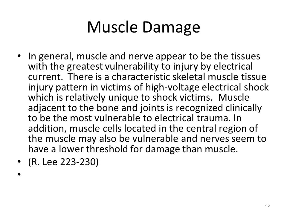 Muscle Damage In general, muscle and nerve appear to be the tissues with the greatest vulnerability to injury by electrical current.