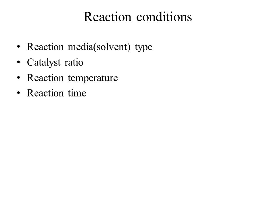 Reaction conditions Reaction media(solvent) type Catalyst ratio Reaction temperature Reaction time