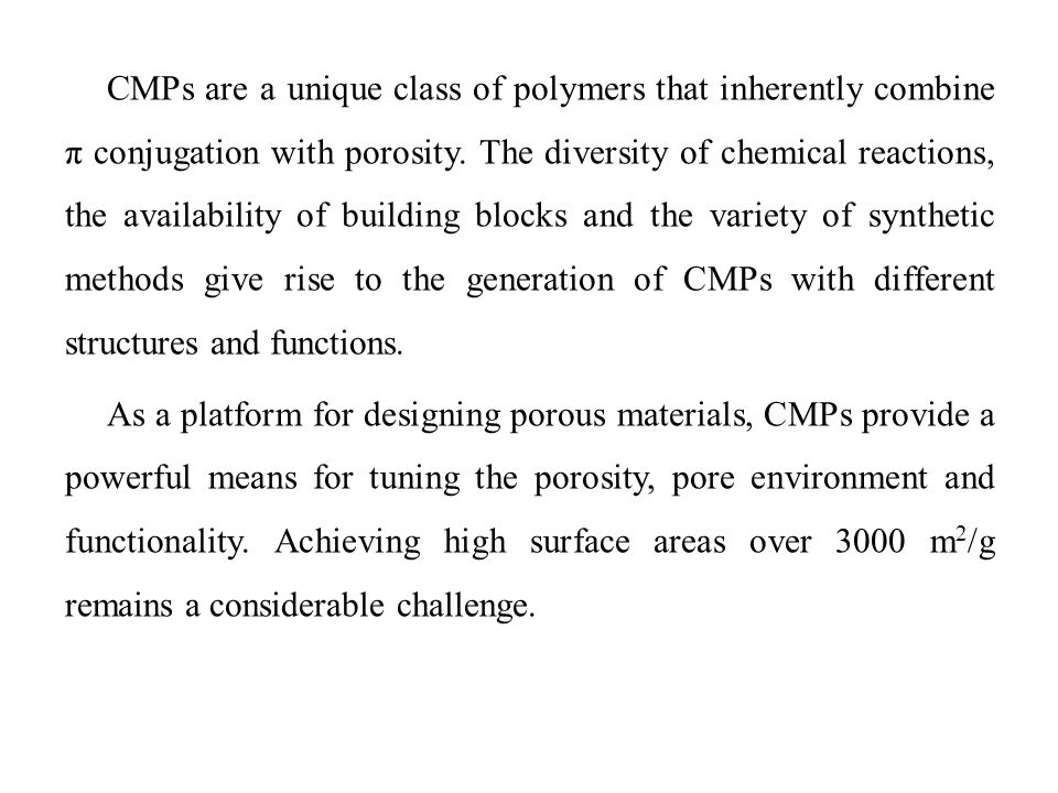 CMPs are a unique class of polymers that inherently combine π conjugation with porosity.