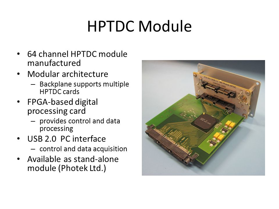 HPTDC Module 64 channel HPTDC module manufactured Modular architecture – Backplane supports multiple HPTDC cards FPGA-based digital processing card –
