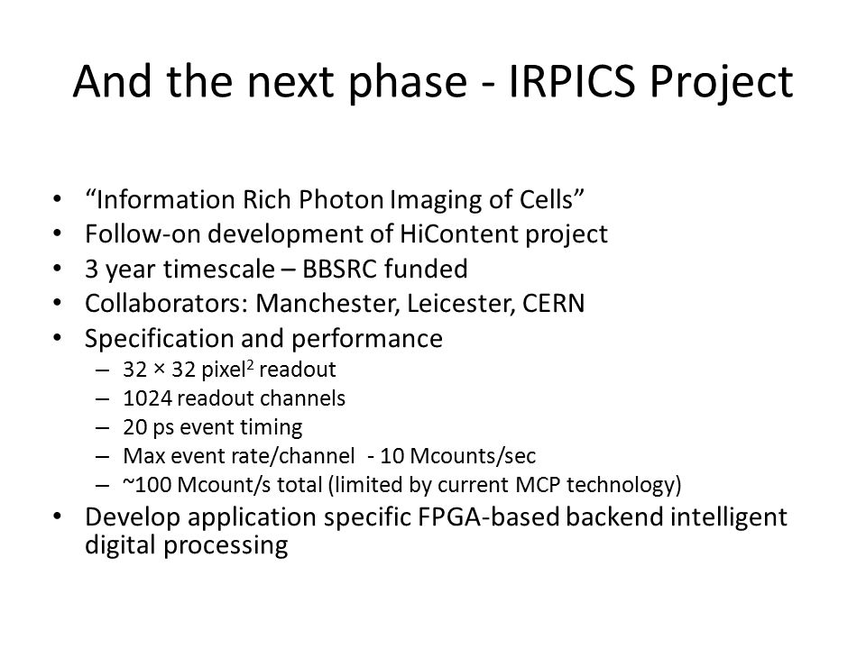 "And the next phase - IRPICS Project ""Information Rich Photon Imaging of Cells"" Follow-on development of HiContent project 3 year timescale – BBSRC fun"