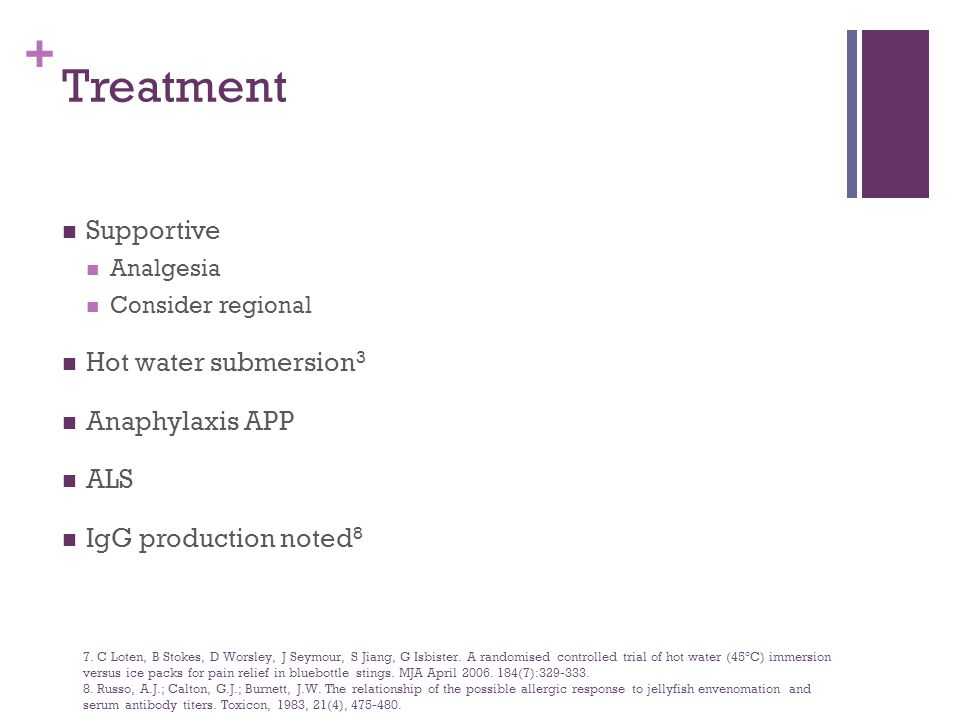 + Treatment Supportive Analgesia Consider regional Hot water submersion 3 Anaphylaxis APP ALS IgG production noted 8 7.