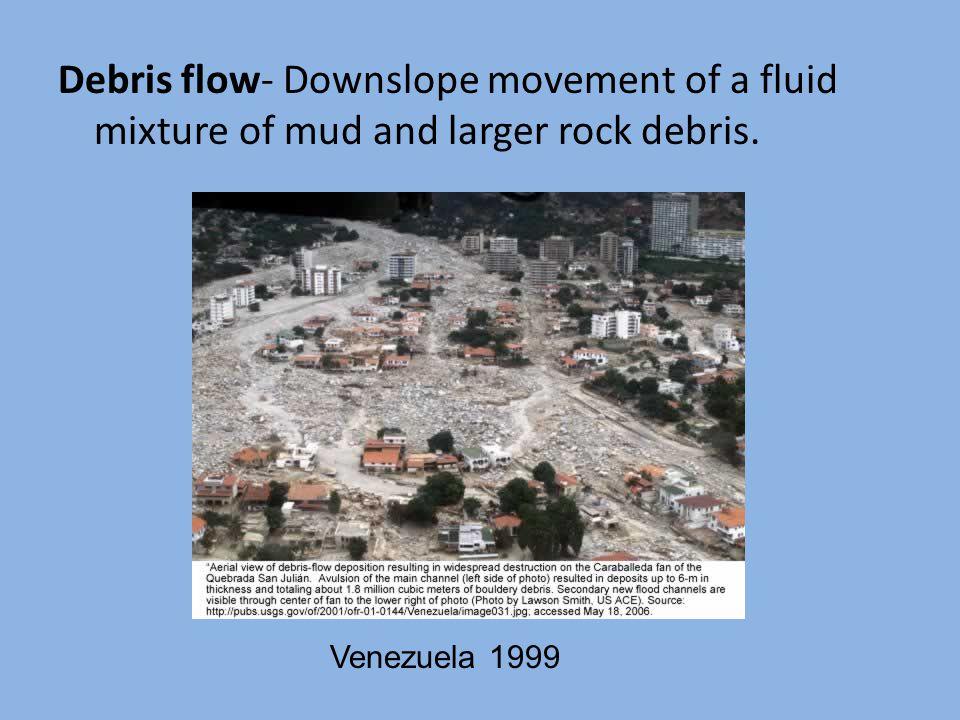 Debris flow- Downslope movement of a fluid mixture of mud and larger rock debris. Venezuela 1999