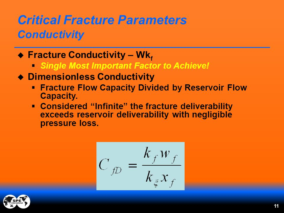  Fracture Conductivity – Wk f  Single Most Important Factor to Achieve!  Dimensionless Conductivity  Fracture Flow Capacity Divided by Reservoir F
