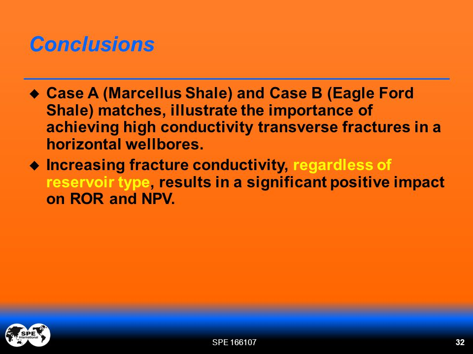 Conclusions  Case A (Marcellus Shale) and Case B (Eagle Ford Shale) matches, illustrate the importance of achieving high conductivity transverse frac