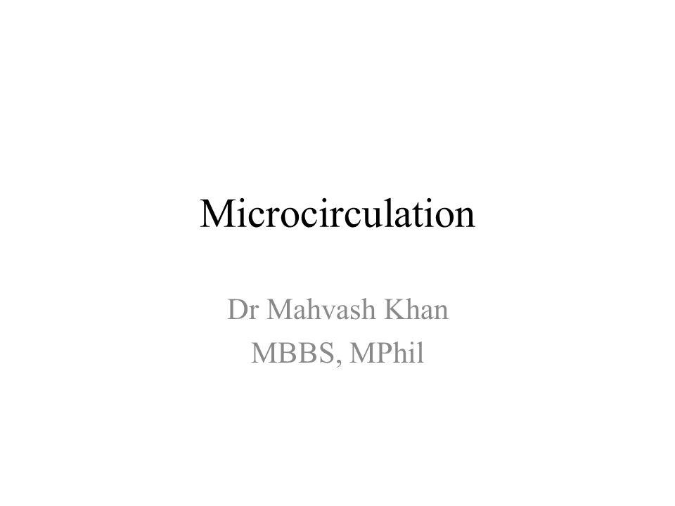 Microcirculation Dr Mahvash Khan MBBS, MPhil