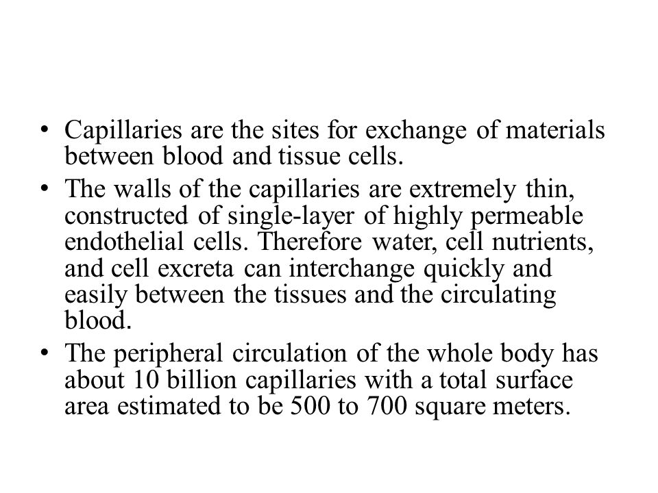 Capillaries are the sites for exchange of materials between blood and tissue cells. The walls of the capillaries are extremely thin, constructed of si