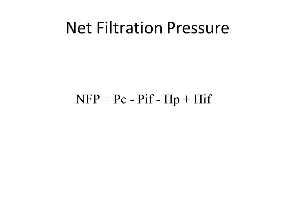 Net Filtration Pressure NFP = Pc - Pif - Πp + Πif