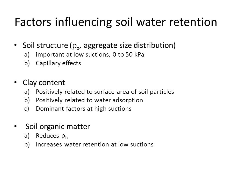 Factors influencing soil water retention Soil structure (  b, aggregate size distribution) a)important at low suctions, 0 to 50 kPa b)Capillary effec