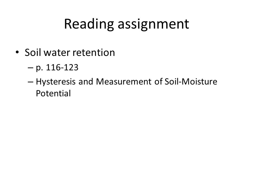 Reading assignment Soil water retention – p. 116-123 – Hysteresis and Measurement of Soil-Moisture Potential
