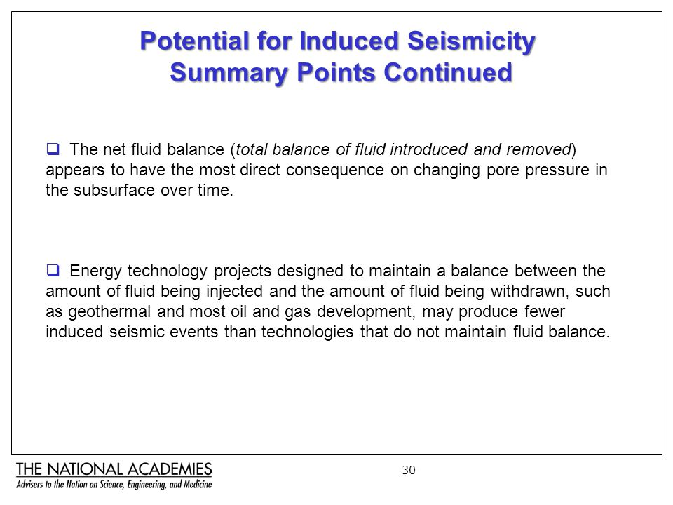 30 Potential for Induced Seismicity Summary Points Continued Summary Points Continued  The net fluid balance (total balance of fluid introduced and removed) appears to have the most direct consequence on changing pore pressure in the subsurface over time.