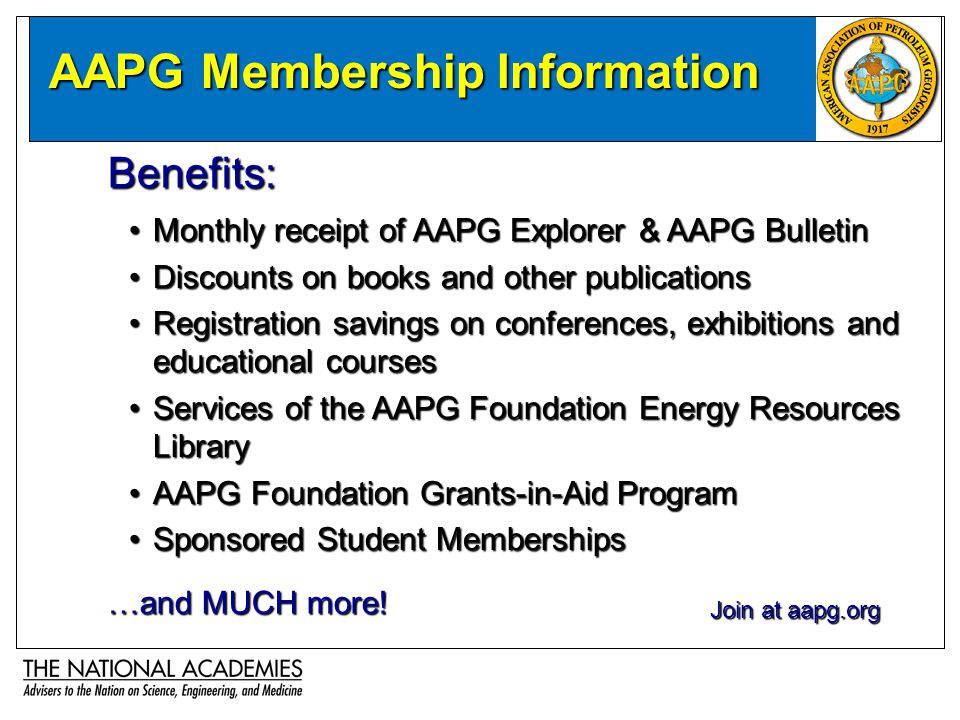 Monthly receipt of AAPG Explorer & AAPG BulletinMonthly receipt of AAPG Explorer & AAPG Bulletin Discounts on books and other publicationsDiscounts on books and other publications Registration savings on conferences, exhibitions and educational coursesRegistration savings on conferences, exhibitions and educational courses Services of the AAPG Foundation Energy Resources LibraryServices of the AAPG Foundation Energy Resources Library AAPG Foundation Grants-in-Aid ProgramAAPG Foundation Grants-in-Aid Program Sponsored Student MembershipsSponsored Student Memberships AAPG Membership Information Benefits: …and MUCH more.