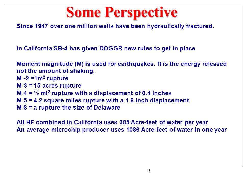 Some Perspective 9 Since 1947 over one million wells have been hydraulically fractured.