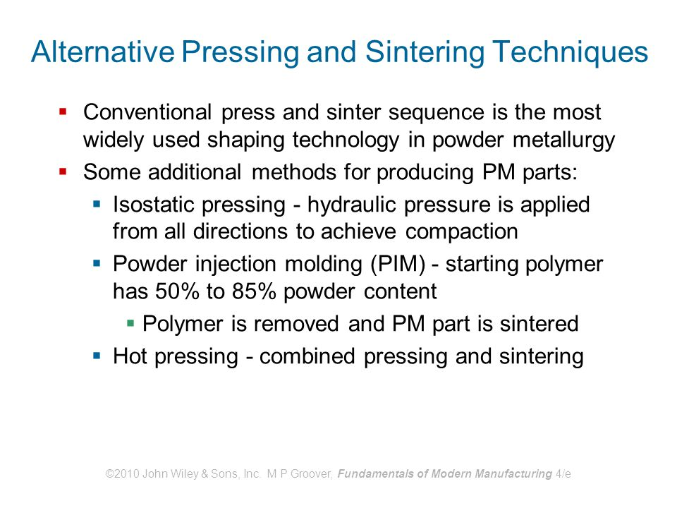 ©2010 John Wiley & Sons, Inc. M P Groover, Fundamentals of Modern Manufacturing 4/e Alternative Pressing and Sintering Techniques  Conventional press