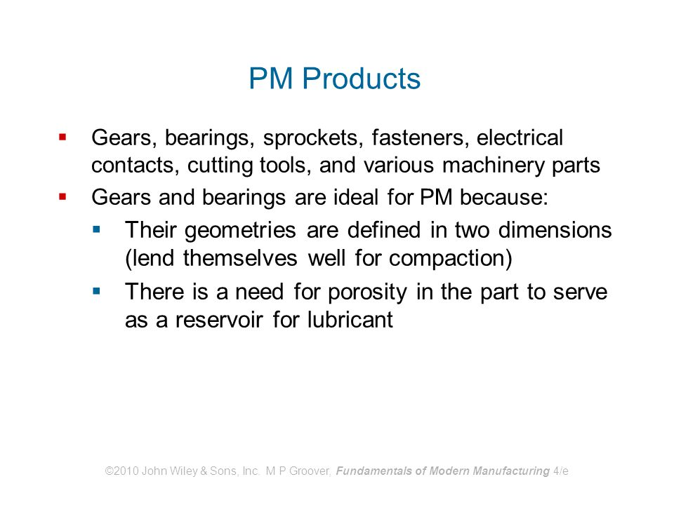 ©2010 John Wiley & Sons, Inc. M P Groover, Fundamentals of Modern Manufacturing 4/e PM Products  Gears, bearings, sprockets, fasteners, electrical co