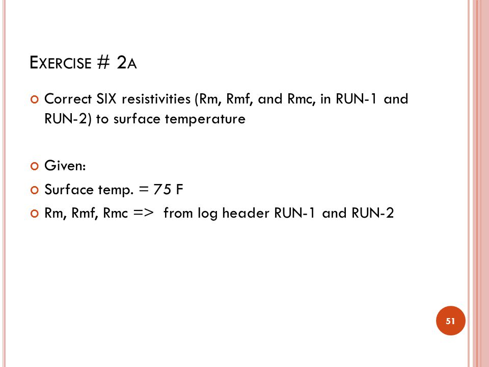 E XERCISE # 2B Correct the resistivities (Rm, Rmf, Rmc) to Formation 1B temperature Given: Formation 1B temp.