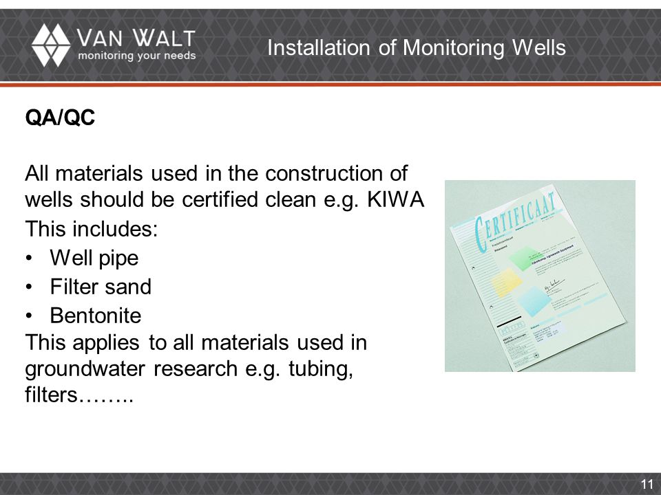 11 Installation of Monitoring Wells QA/QC All materials used in the construction of wells should be certified clean e.g.