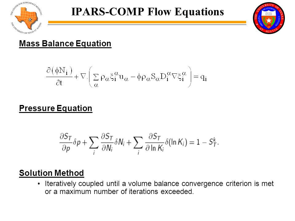 IPARS-COMP Flow Equations Mass Balance Equation Pressure Equation Solution Method Iteratively coupled until a volume balance convergence criterion is met or a maximum number of iterations exceeded.
