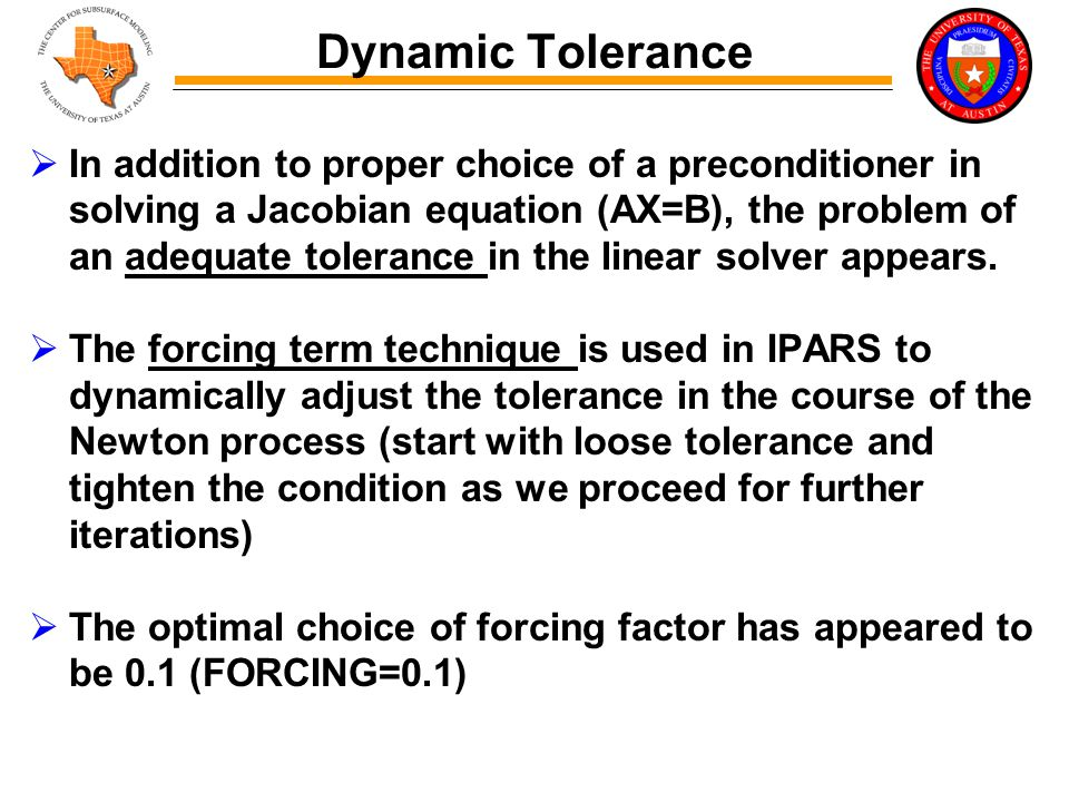 Dynamic Tolerance  In addition to proper choice of a preconditioner in solving a Jacobian equation (AX=B), the problem of an adequate tolerance in the linear solver appears.