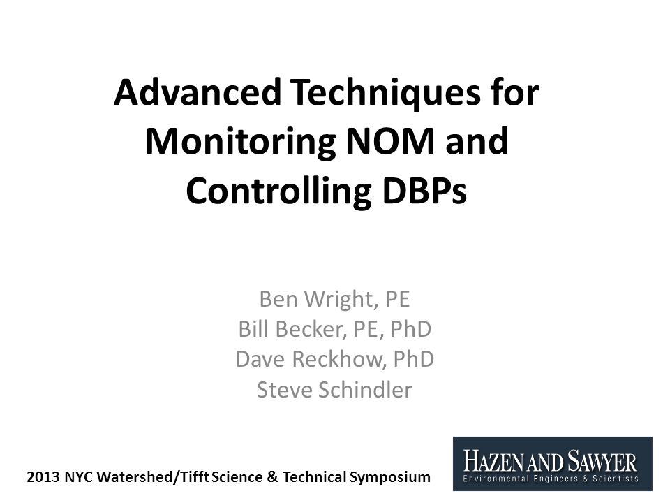 Advanced Techniques for Monitoring NOM and Controlling DBPs Ben Wright, PE Bill Becker, PE, PhD Dave Reckhow, PhD Steve Schindler 2013 NYC Watershed/T