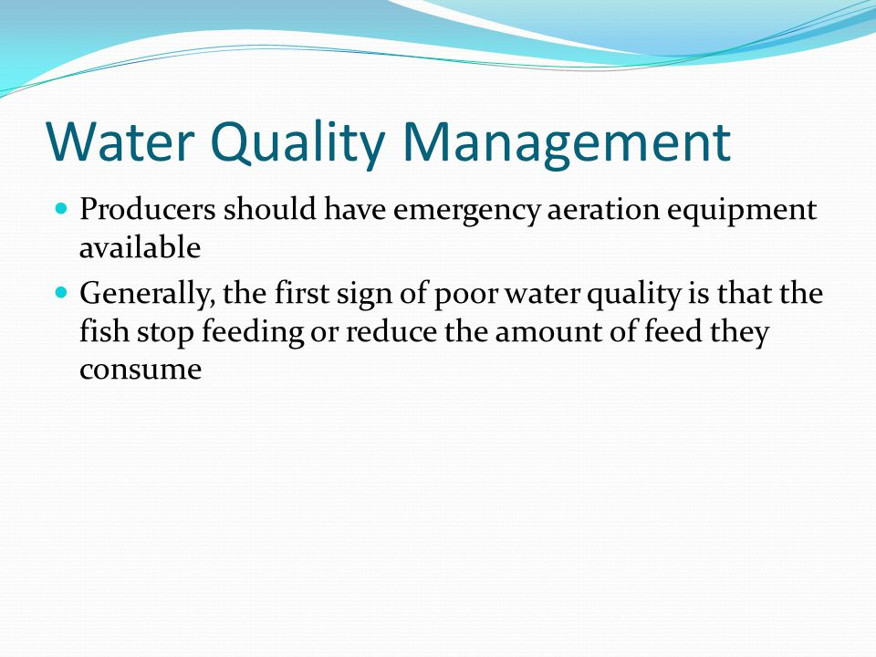 Water Quality Management Producers should have emergency aeration equipment available Generally, the first sign of poor water quality is that the fish