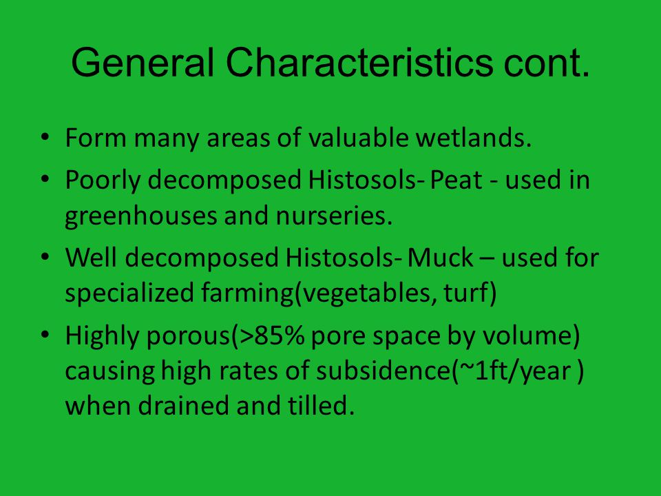 General Characteristics cont.Form many areas of valuable wetlands.