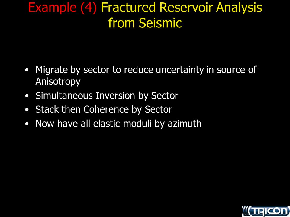 Example (4) Fractured Reservoir Analysis from Seismic Migrate by sector to reduce uncertainty in source of Anisotropy Simultaneous Inversion by Sector