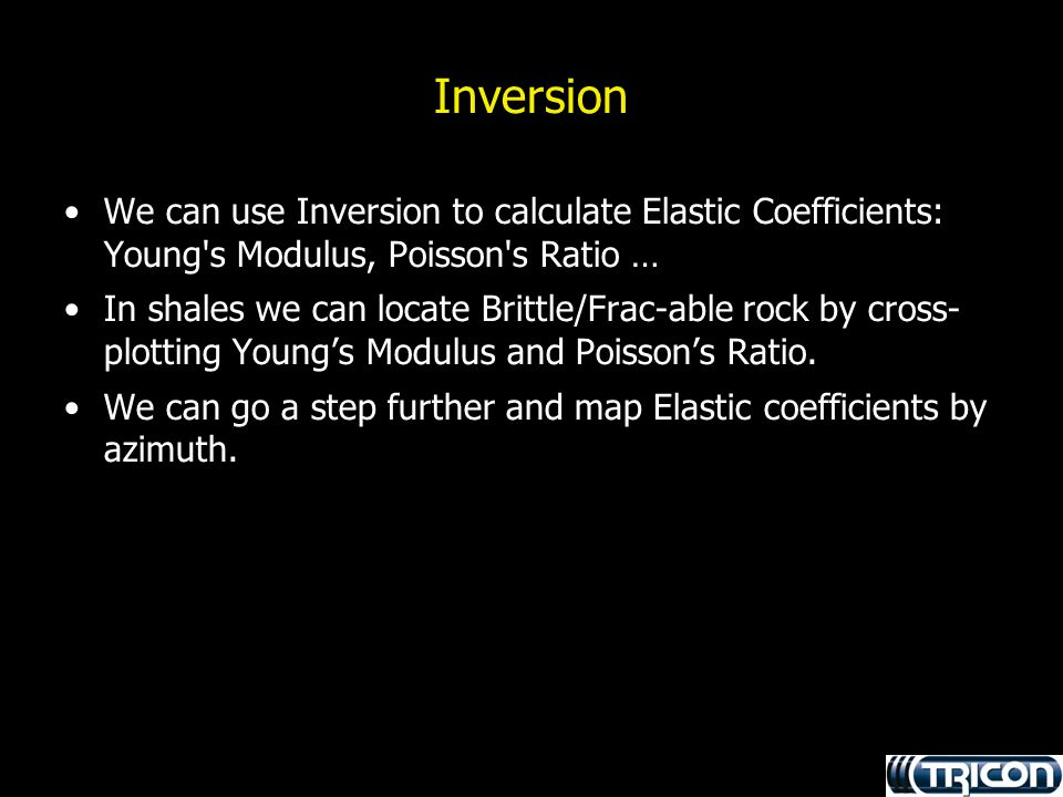 Inversion We can use Inversion to calculate Elastic Coefficients: Young's Modulus, Poisson's Ratio … In shales we can locate Brittle/Frac-able rock by