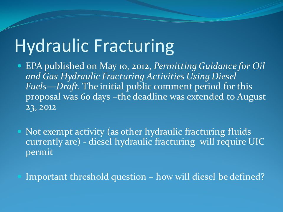 Hydraulic Fracturing EPA published on May 10, 2012, Permitting Guidance for Oil and Gas Hydraulic Fracturing Activities Using Diesel Fuels—Draft. The