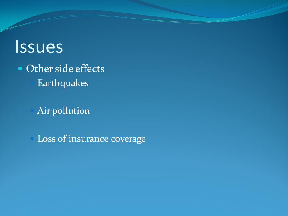 Issues Other side effects Earthquakes Air pollution Loss of insurance coverage