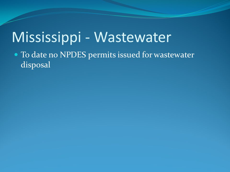 Mississippi - Wastewater To date no NPDES permits issued for wastewater disposal