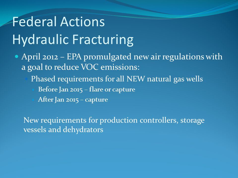 April 2012 – EPA promulgated new air regulations with a goal to reduce VOC emissions: Phased requirements for all NEW natural gas wells Before Jan 201