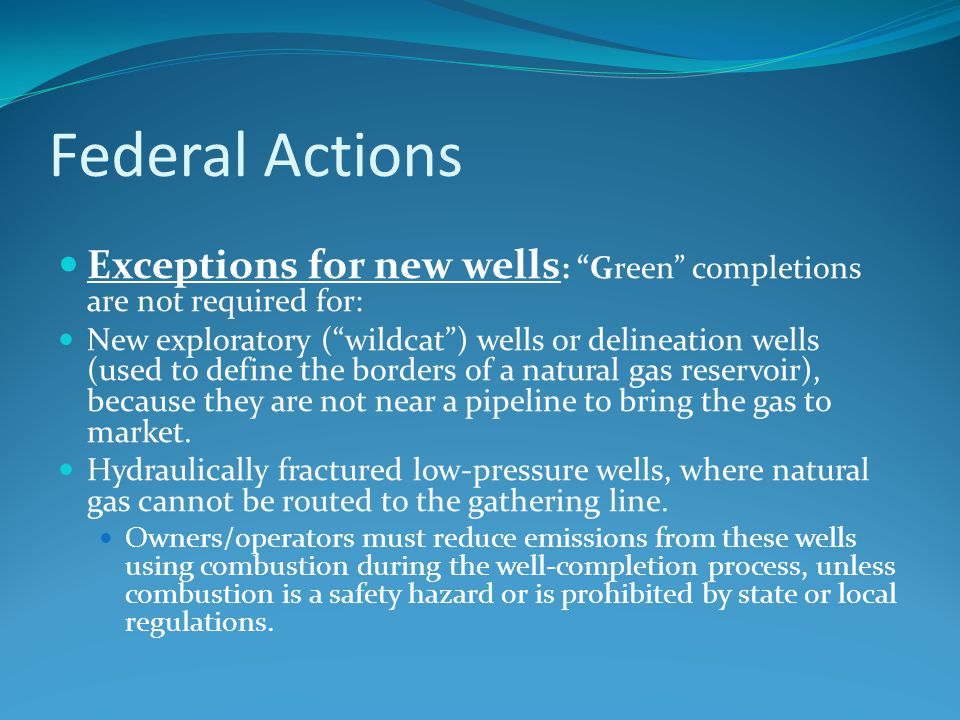 "Federal Actions Exceptions for new wells : ""Green"" completions are not required for: New exploratory (""wildcat"") wells or delineation wells (used to d"