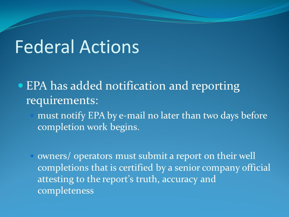 Federal Actions EPA has added notification and reporting requirements: must notify EPA by e-mail no later than two days before completion work begins.