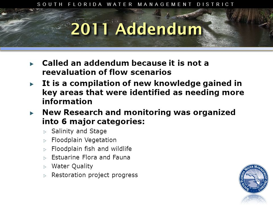 SOUTH FLORIDA WATER MANAGEMENT DISTRICT 2011 Addendum  Called an addendum because it is not a reevaluation of flow scenarios  It is a compilation of