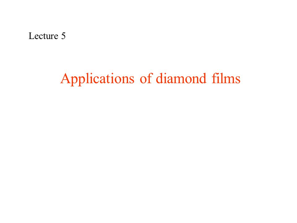 Applications of diamond films Lecture 5