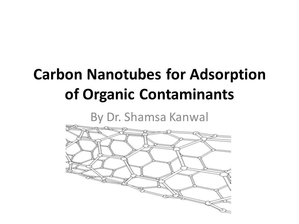 Carbon Nanotubes for Adsorption of Organic Contaminants By Dr. Shamsa Kanwal