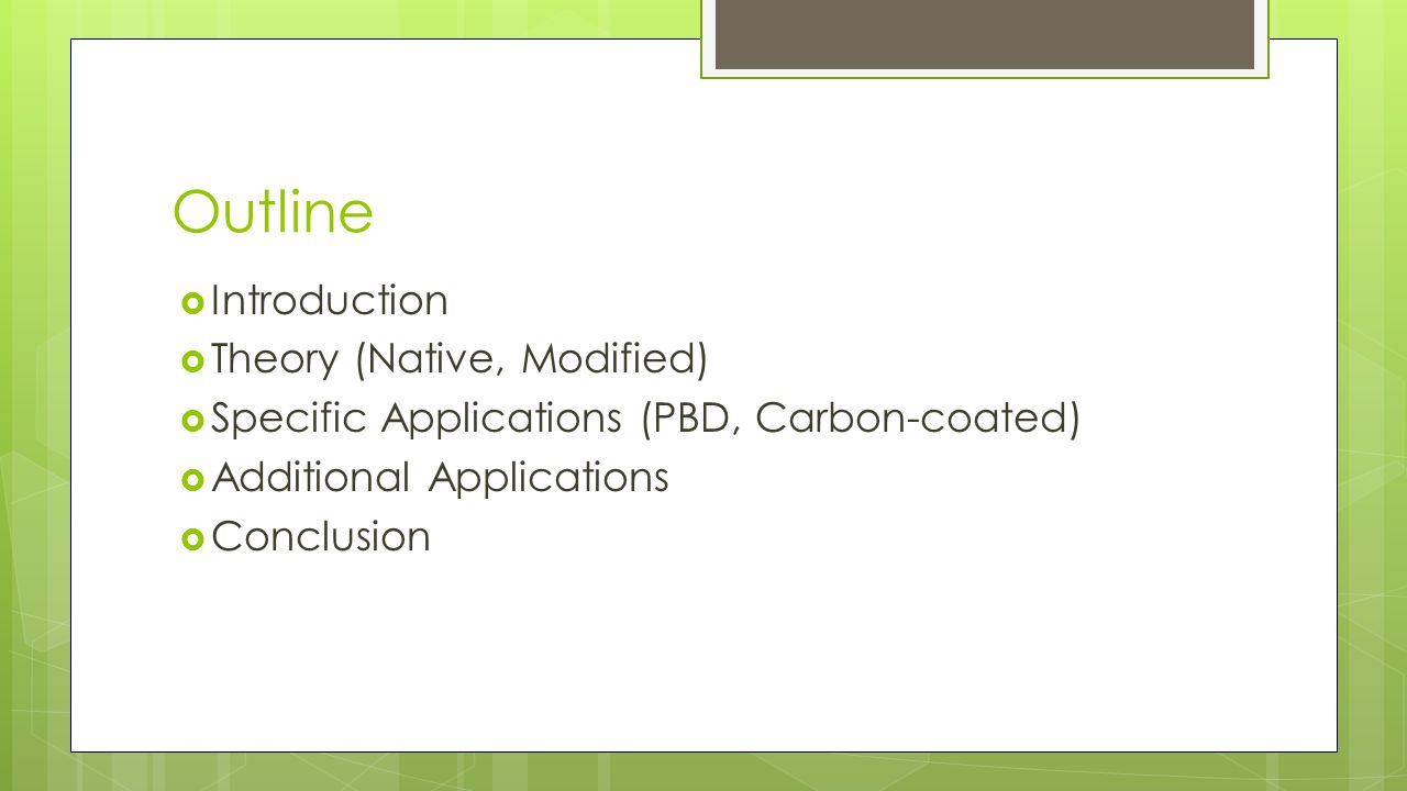 Outline  Introduction  Theory (Native, Modified)  Specific Applications (PBD, Carbon-coated)  Additional Applications  Conclusion