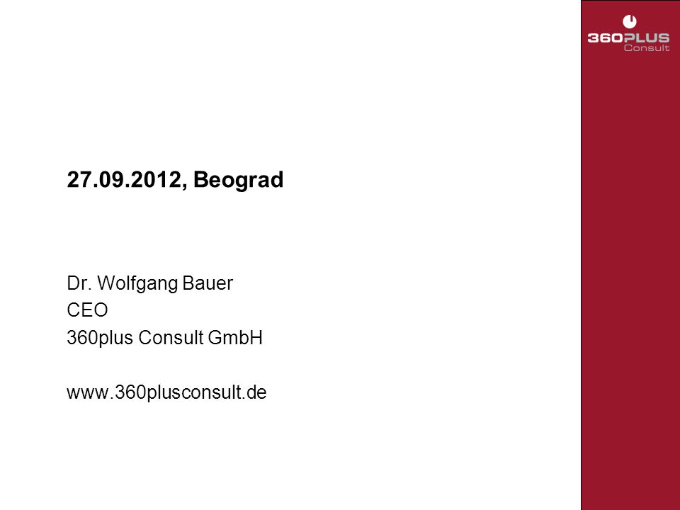 27.09.2012, Beograd Dr. Wolfgang Bauer CEO 360plus Consult GmbH www.360plusconsult.de