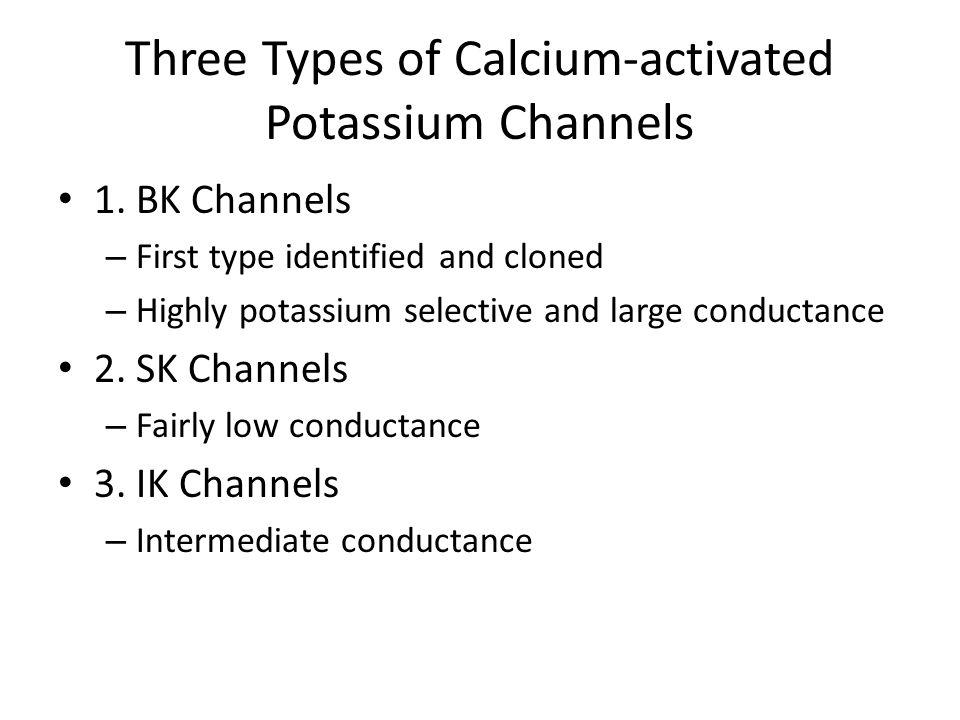 Three Types of Calcium-activated Potassium Channels 1.