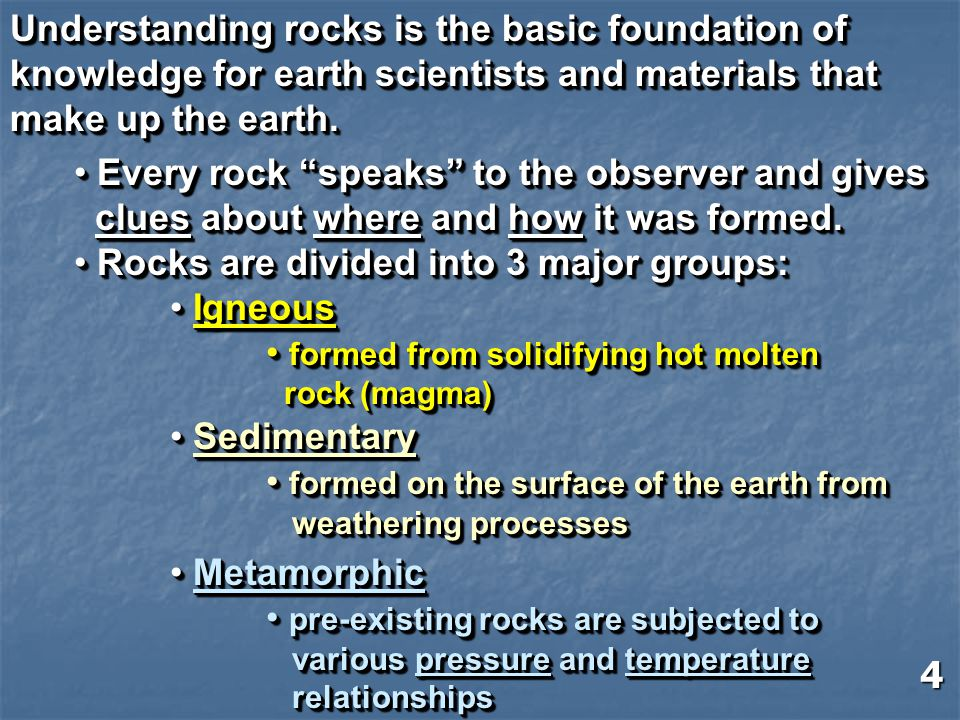 Understanding rocks is the basic foundation of knowledge for earth scientists and materials that make up the earth. Understanding rocks is the basic f