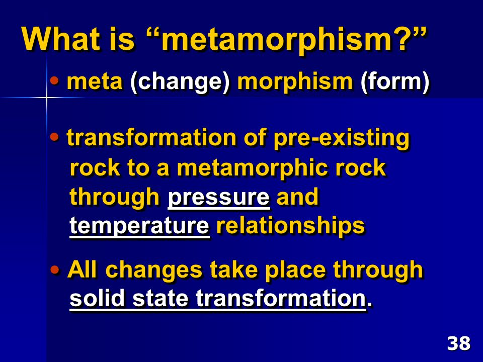 """What is """"metamorphism?"""" transformation of pre-existing rock to a metamorphic rock rock to a metamorphic rock through pressure and through pressure and"""