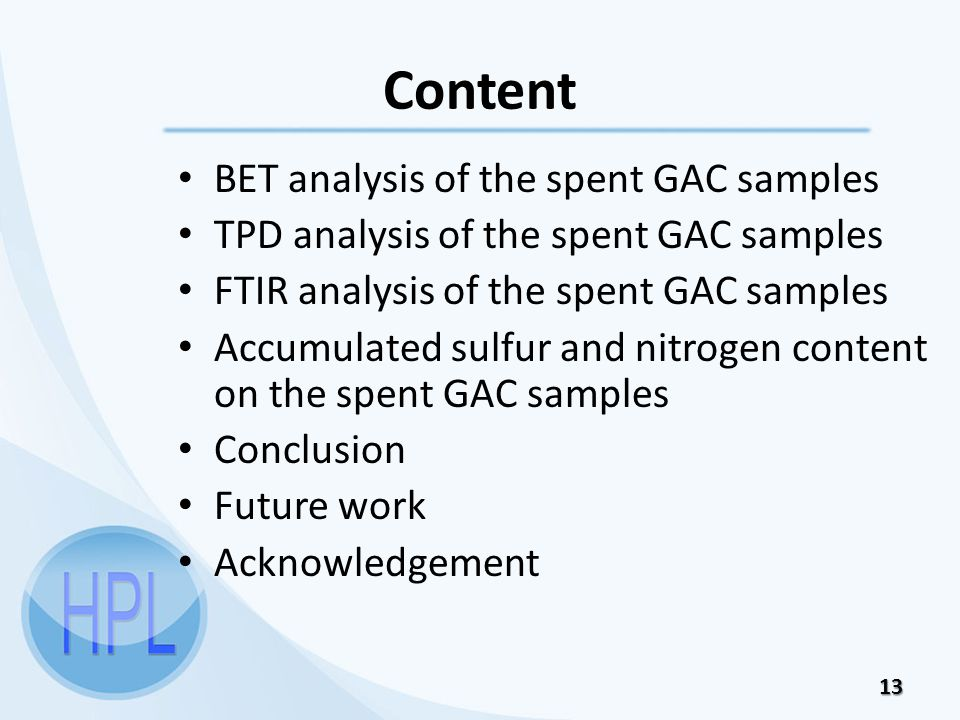 Content 13 BET analysis of the spent GAC samples TPD analysis of the spent GAC samples FTIR analysis of the spent GAC samples Accumulated sulfur and nitrogen content on the spent GAC samples Conclusion Future work Acknowledgement