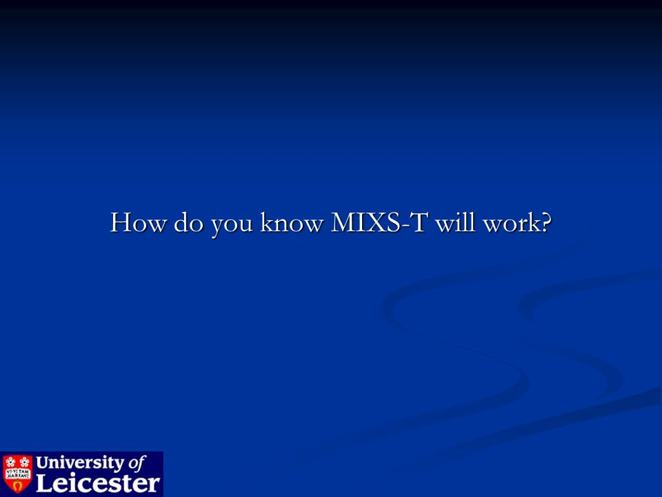 How do you know MIXS-T will work?