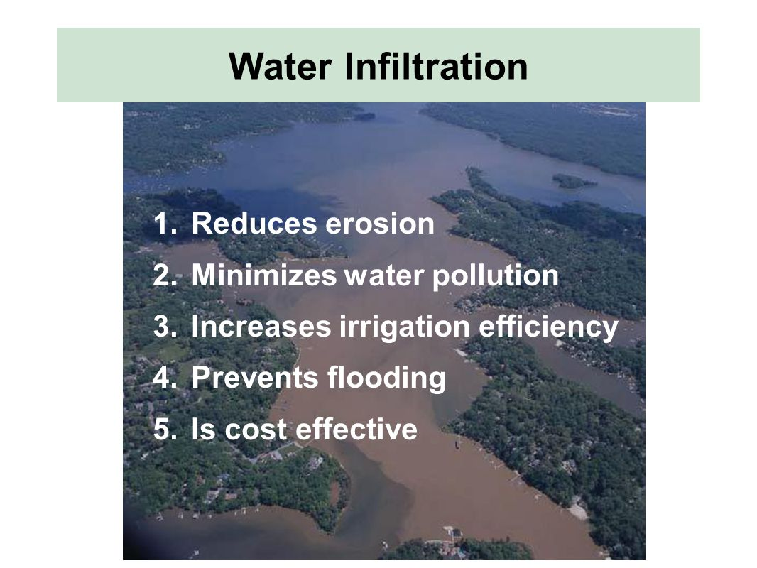 Water Infiltration 1.Reduces erosion 2.Minimizes water pollution 3.Increases irrigation efficiency 4.Prevents flooding 5.Is cost effective