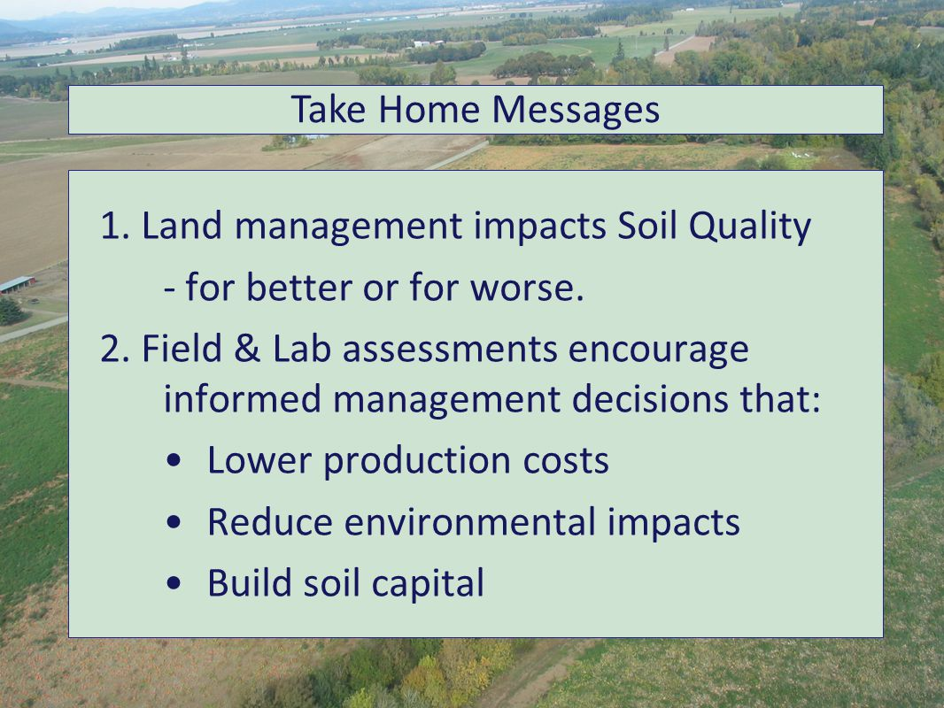 1. Land management impacts Soil Quality - for better or for worse.