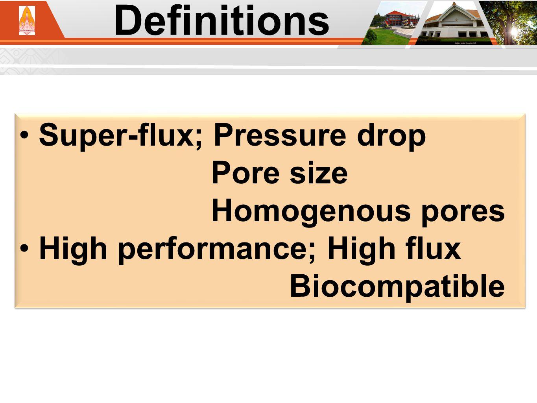 Definitions Super-flux; Pressure drop Pore size Homogenous pores High performance; High flux Biocompatible Super-flux; Pressure drop Pore size Homogenous pores High performance; High flux Biocompatible