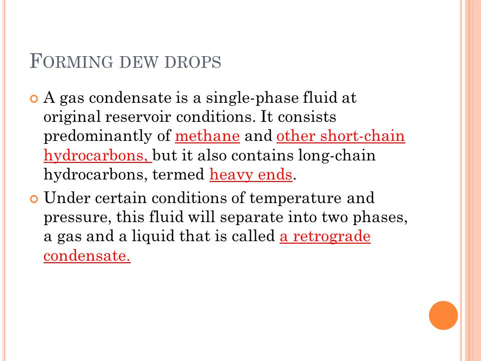 F ORMING DEW DROPS A gas condensate is a single-phase fluid at original reservoir conditions.