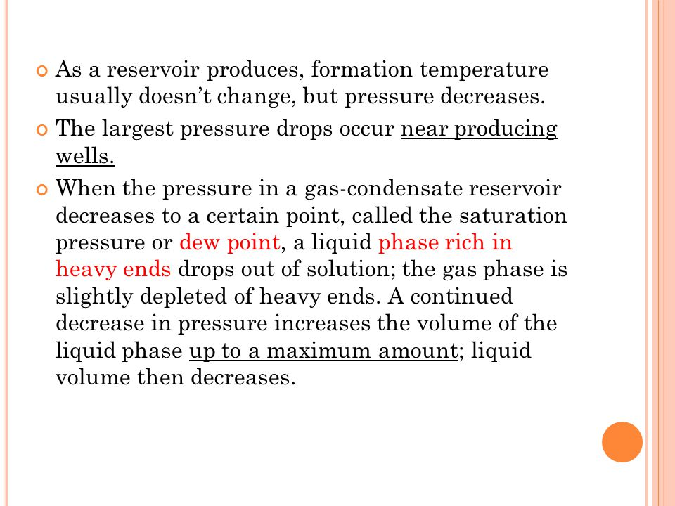 As a reservoir produces, formation temperature usually doesn't change, but pressure decreases.